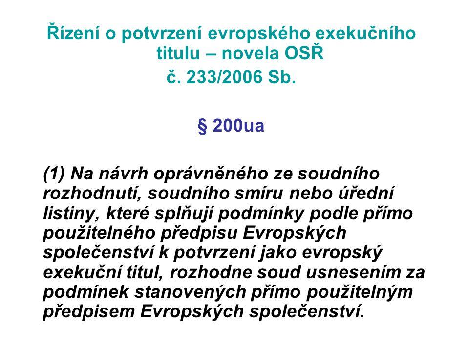 Řízení o potvrzení evropského exekučního titulu – novela OSŘ č. 233/2006 Sb. § 200ua (1) Na návrh oprávněného ze soudního rozhodnutí, soudního smíru n