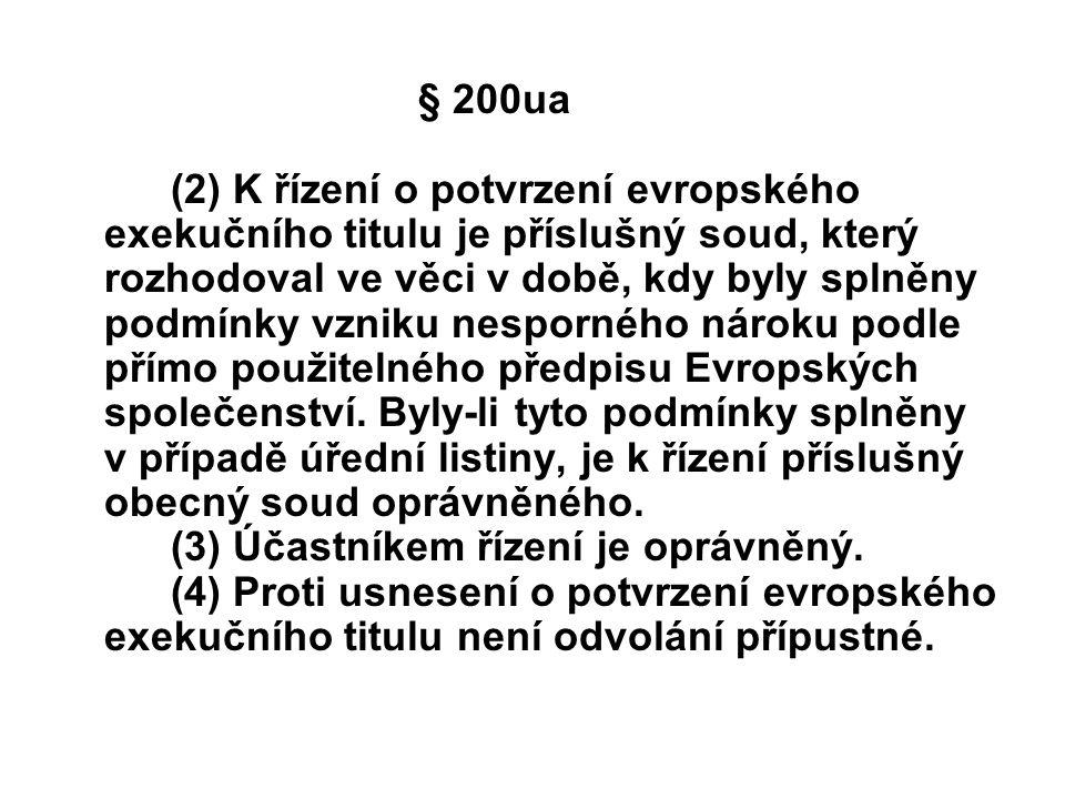 § 200ua (2) K řízení o potvrzení evropského exekučního titulu je příslušný soud, který rozhodoval ve věci v době, kdy byly splněny podmínky vzniku nes