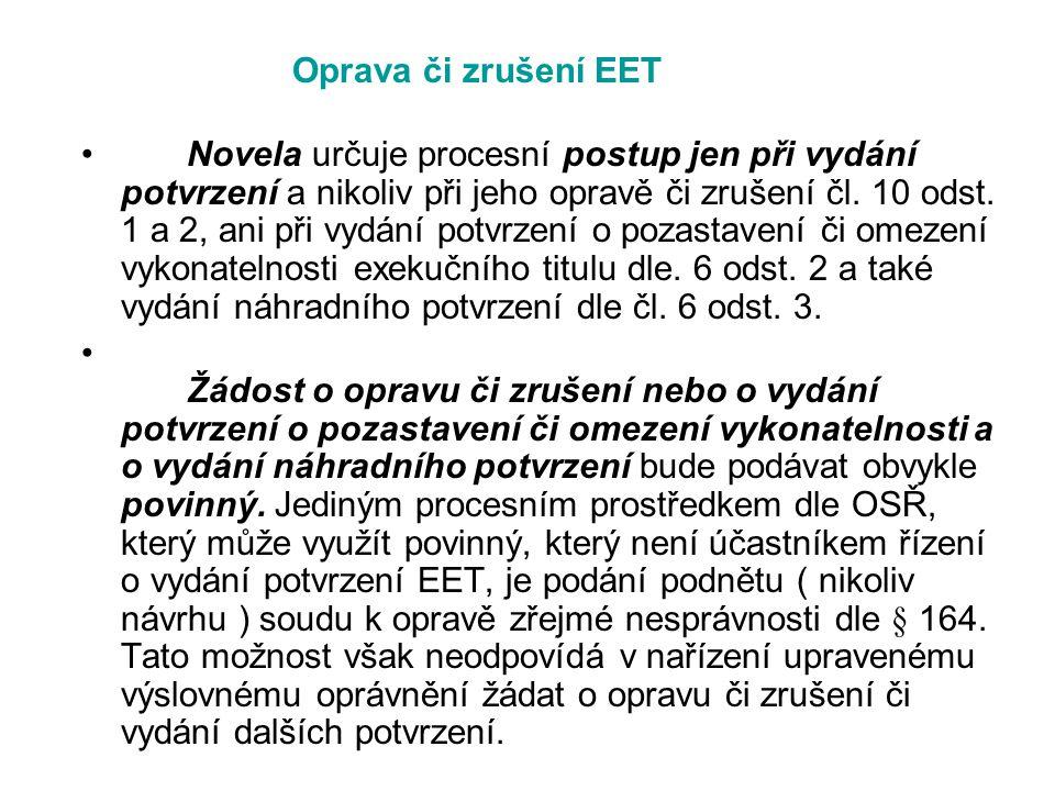Oprava či zrušení EET Novela určuje procesní postup jen při vydání potvrzení a nikoliv při jeho opravě či zrušení čl. 10 odst. 1 a 2, ani při vydání p