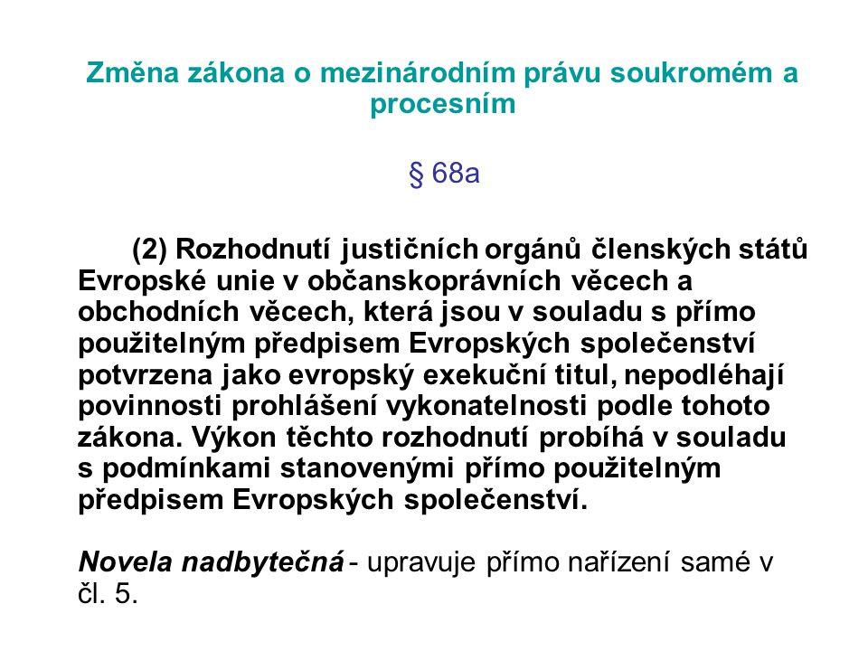 Změna zákona o mezinárodním právu soukromém a procesním § 68a (2) Rozhodnutí justičních orgánů členských států Evropské unie v občanskoprávních věcech