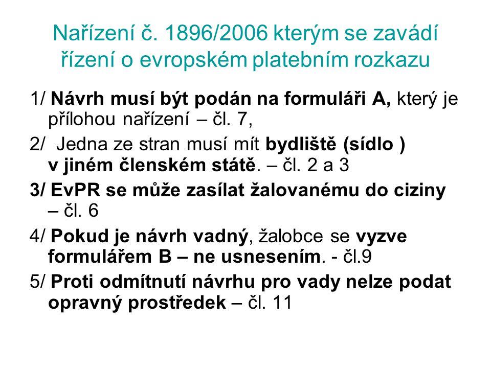 Nařízení č. 1896/2006 kterým se zavádí řízení o evropském platebním rozkazu 1/ Návrh musí být podán na formuláři A, který je přílohou nařízení – čl. 7