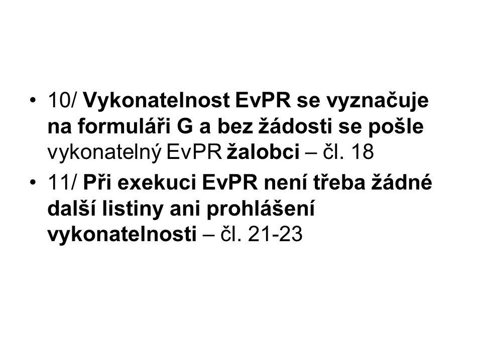10/ Vykonatelnost EvPR se vyznačuje na formuláři G a bez žádosti se pošle vykonatelný EvPR žalobci – čl. 18 11/ Při exekuci EvPR není třeba žádné dalš