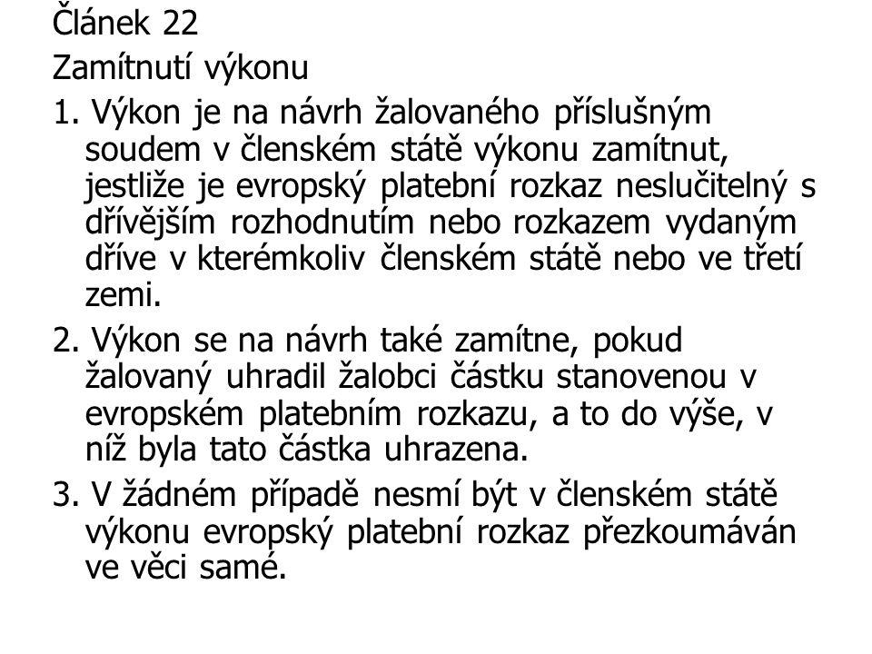 Článek 22 Zamítnutí výkonu 1. Výkon je na návrh žalovaného příslušným soudem v členském státě výkonu zamítnut, jestliže je evropský platební rozkaz ne