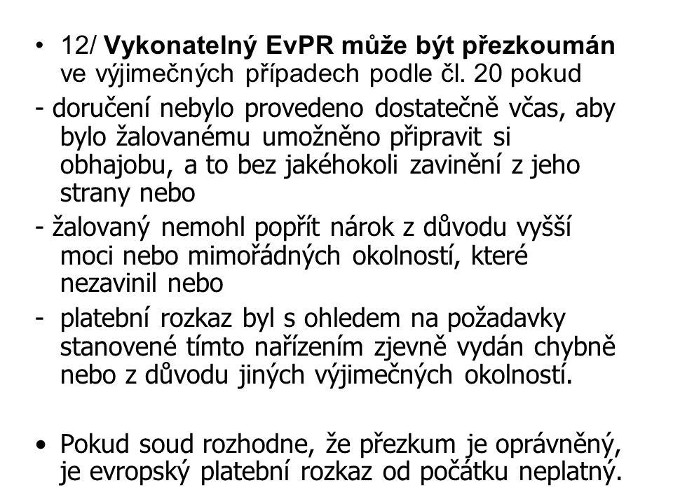 12/ Vykonatelný EvPR může být přezkoumán ve výjimečných případech podle čl. 20 pokud - doručení nebylo provedeno dostatečně včas, aby bylo žalovanému