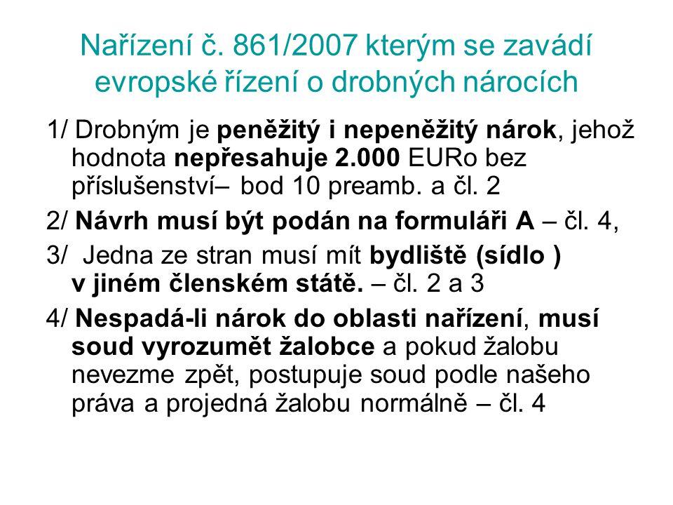 Nařízení č. 861/2007 kterým se zavádí evropské řízení o drobných nárocích 1/ Drobným je peněžitý i nepeněžitý nárok, jehož hodnota nepřesahuje 2.000 E