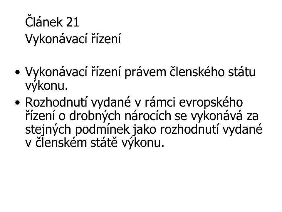 Článek 21 Vykonávací řízení Vykonávací řízení právem členského státu výkonu. Rozhodnutí vydané v rámci evropského řízení o drobných nárocích se vykoná