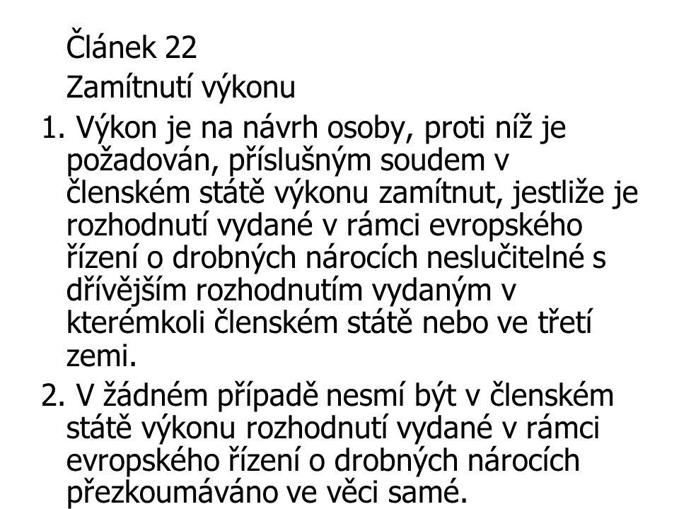 Článek 22 Zamítnutí výkonu 1. Výkon je na návrh osoby, proti níž je požadován, příslušným soudem v členském státě výkonu zamítnut, jestliže je rozhodn