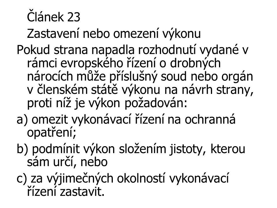 Článek 23 Zastavení nebo omezení výkonu Pokud strana napadla rozhodnutí vydané v rámci evropského řízení o drobných nárocích může příslušný soud nebo