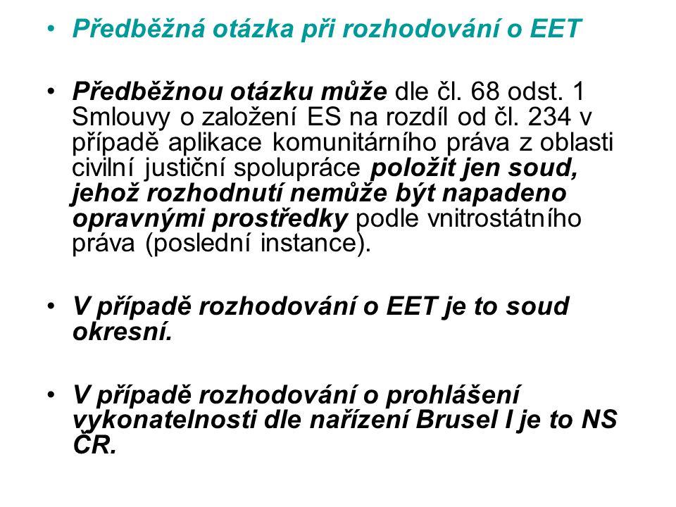Předběžná otázka při rozhodování o EET Předběžnou otázku může dle čl. 68 odst. 1 Smlouvy o založení ES na rozdíl od čl. 234 v případě aplikace komunit