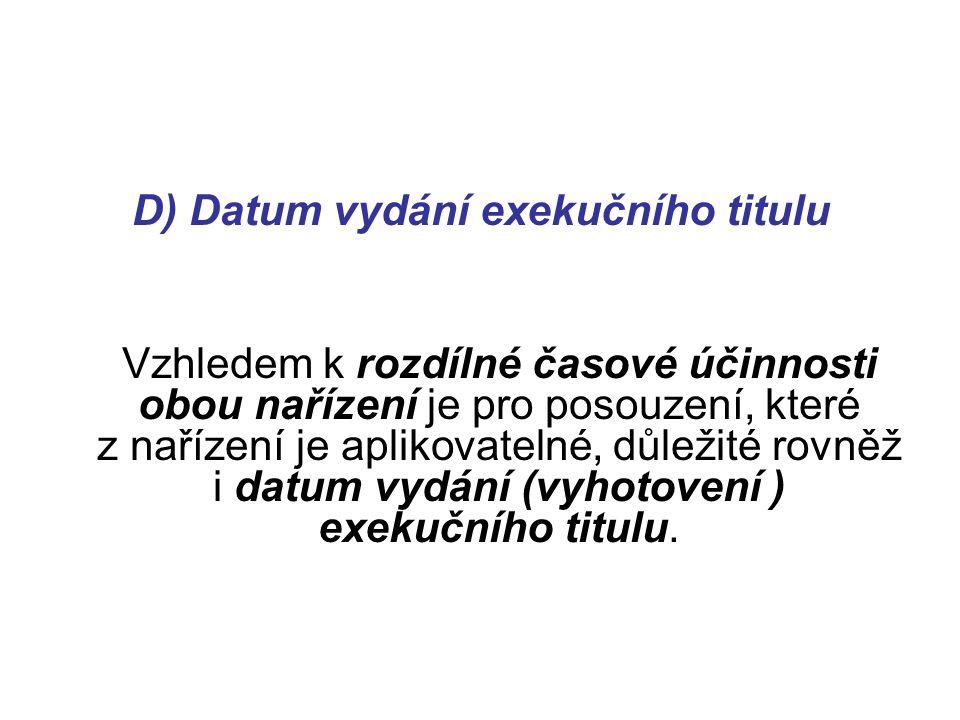 D) Datum vydání exekučního titulu Vzhledem k rozdílné časové účinnosti obou nařízení je pro posouzení, které z nařízení je aplikovatelné, důležité rov