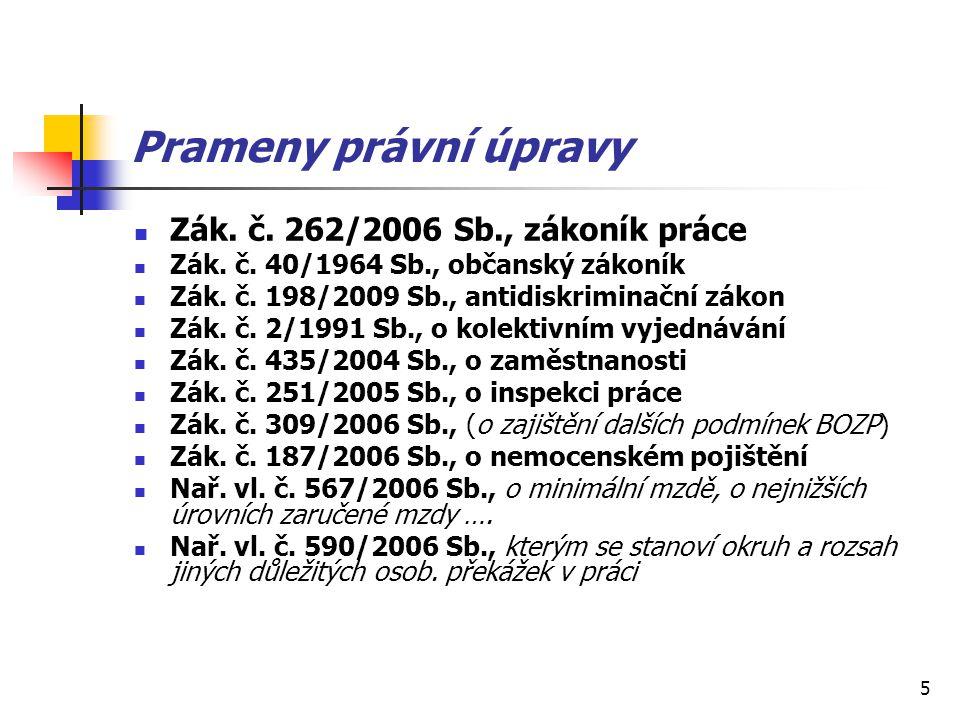 5 Prameny právní úpravy Zák.č. 262/2006 Sb., zákoník práce Zák.