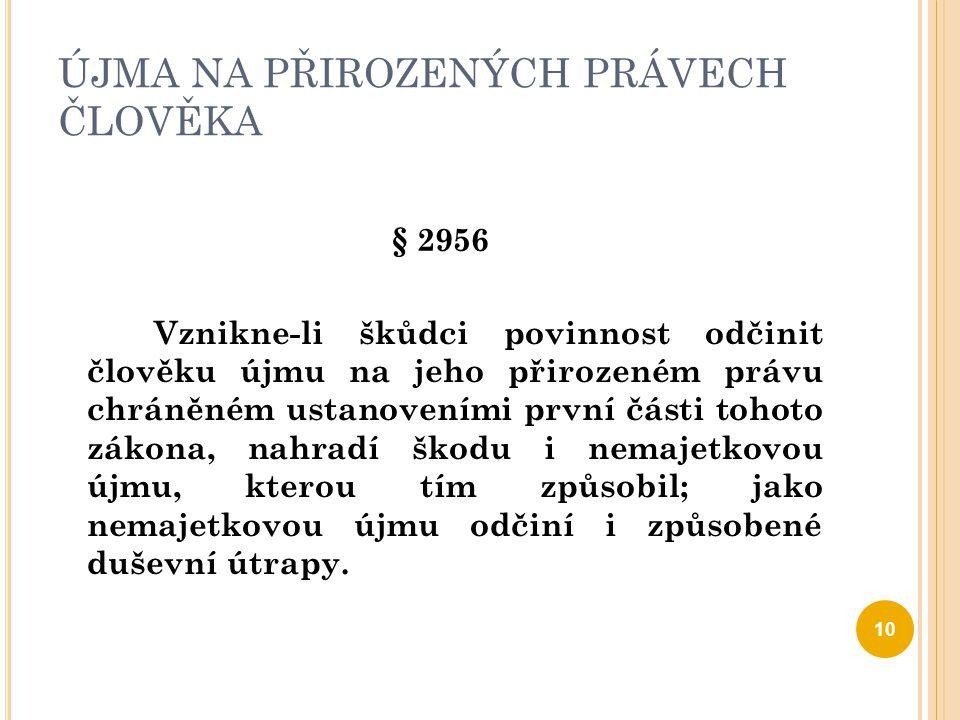 ÚJMA NA PŘIROZENÝCH PRÁVECH ČLOVĚKA § 2956 Vznikne-li škůdci povinnost odčinit člověku újmu na jeho přirozeném právu chráněném ustanoveními první část