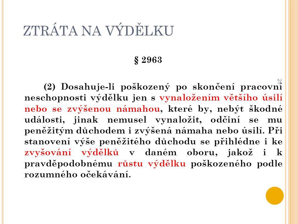 ZTRÁTA NA VÝDĚLKU 25 § 2963 (2) Dosahuje-li poškozený po skončení pracovní neschopnosti výdělku jen s vynaložením většího úsilí nebo se zvýšenou námah