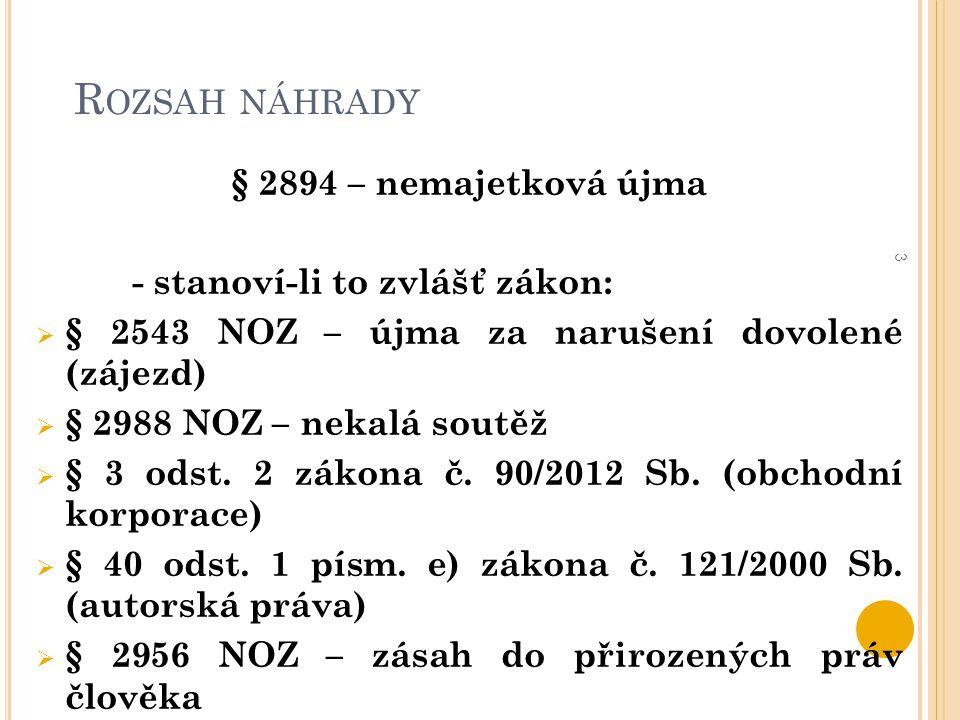 R OZSAH NÁHRADY 3 § 2894 – nemajetková újma - stanoví-li to zvlášť zákon:  § 2543 NOZ – újma za narušení dovolené (zájezd)  § 2988 NOZ – nekalá sout