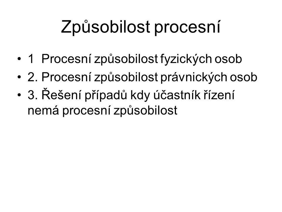 Způsobilost procesní 1 Procesní způsobilost fyzických osob 2. Procesní způsobilost právnických osob 3. Řešení případů kdy účastník řízení nemá procesn