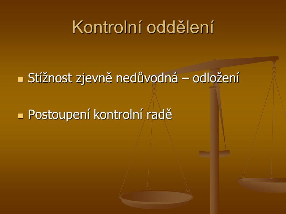 Kontrolní oddělení Stížnost zjevně nedůvodná – odložení Stížnost zjevně nedůvodná – odložení Postoupení kontrolní radě Postoupení kontrolní radě