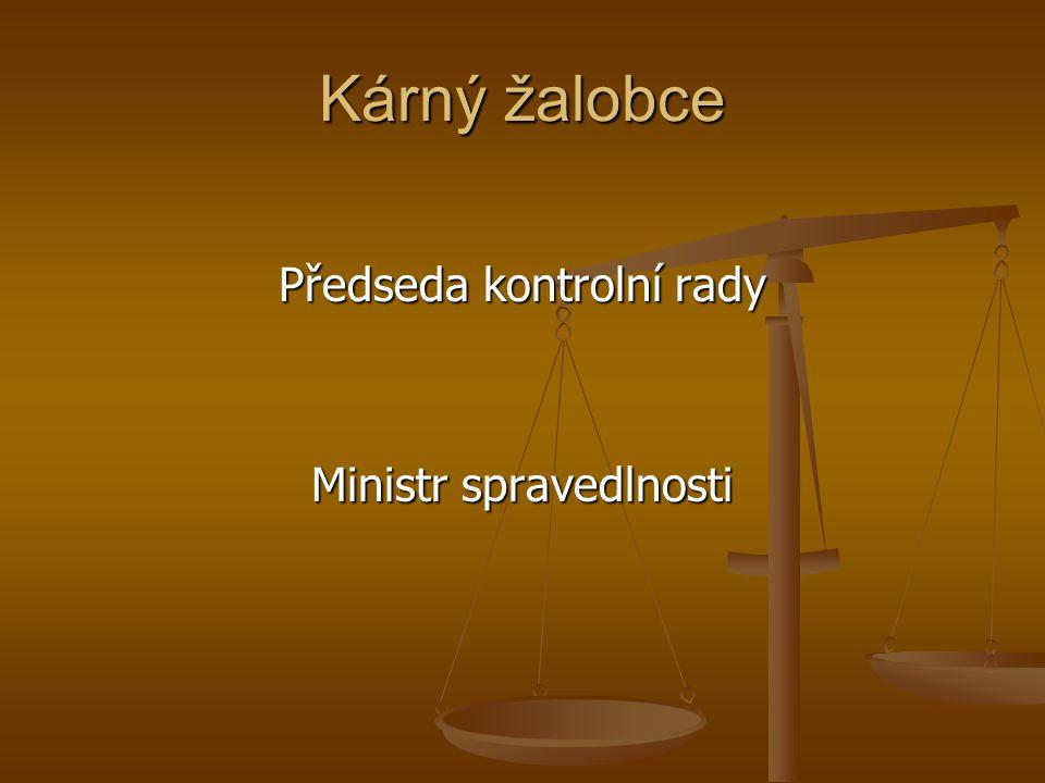 Kárný žalobce Předseda kontrolní rady Ministr spravedlnosti
