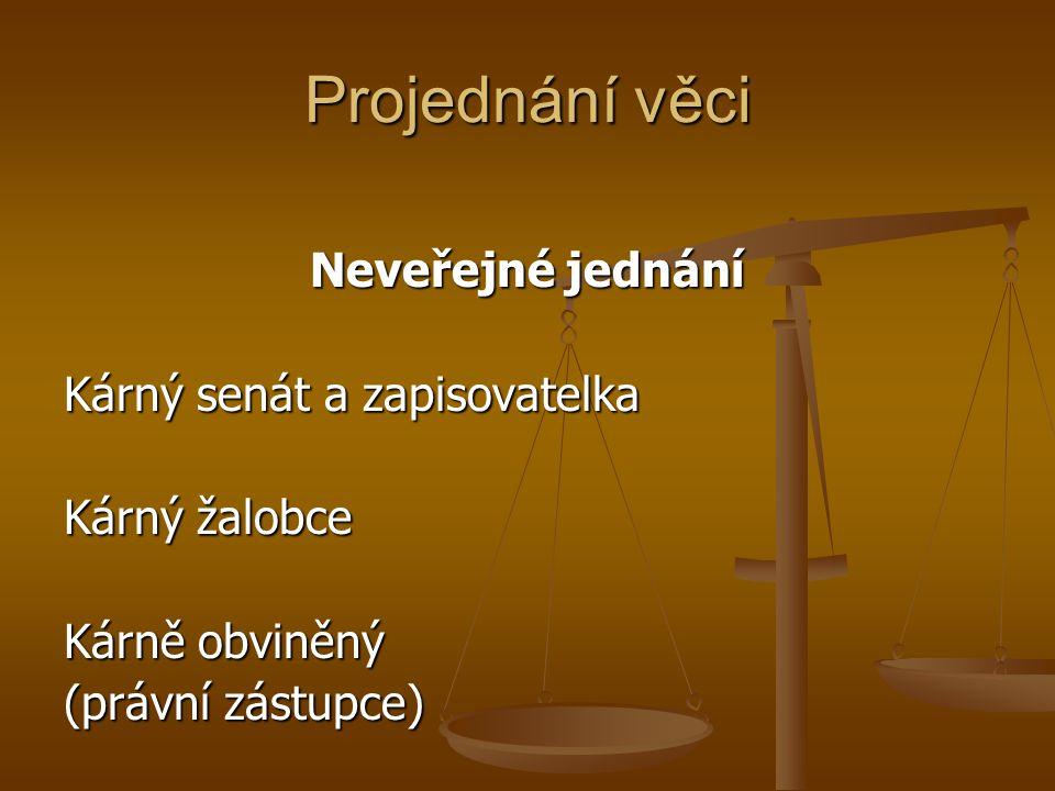 Projednání věci Neveřejné jednání Kárný senát a zapisovatelka Kárný žalobce Kárně obviněný (právní zástupce)