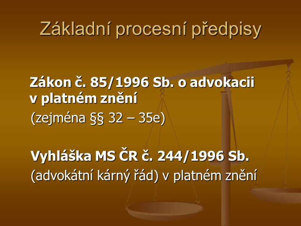 Základní procesní předpisy Zákon č. 85/1996 Sb. o advokacii v platném znění Zákon č. 85/1996 Sb. o advokacii v platném znění (zejména §§ 32 – 35e) (ze