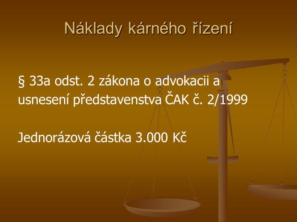 Náklady kárného řízení § 33a odst. 2 zákona o advokacii a usnesení představenstva ČAK č. 2/1999 Jednorázová částka 3.000 Kč