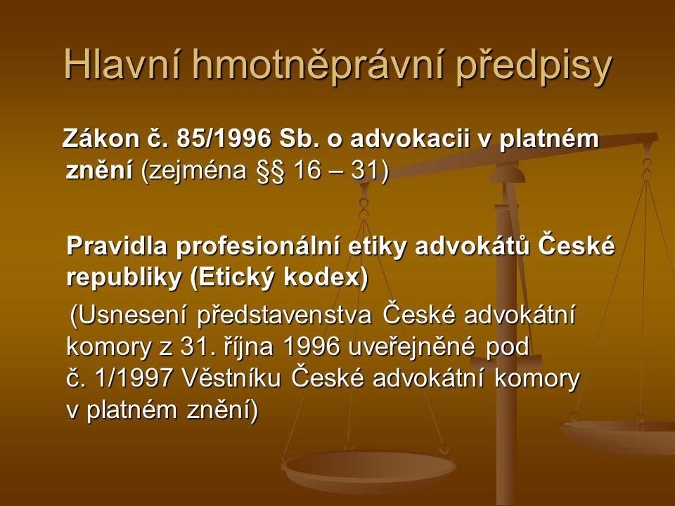 Hlavní hmotněprávní předpisy Zákon č. 85/1996 Sb. o advokacii v platném znění (zejména §§ 16 – 31) Zákon č. 85/1996 Sb. o advokacii v platném znění (z