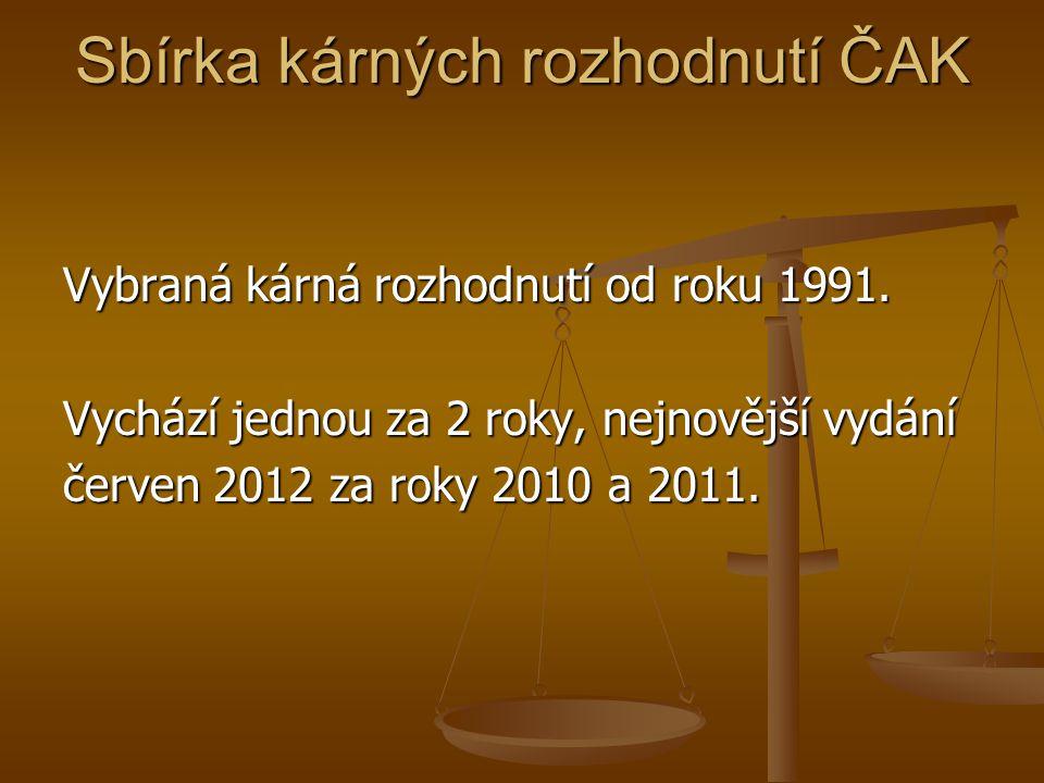 Sbírka kárných rozhodnutí ČAK Vybraná kárná rozhodnutí od roku 1991. Vychází jednou za 2 roky, nejnovější vydání červen 2012 za roky 2010 a 2011.