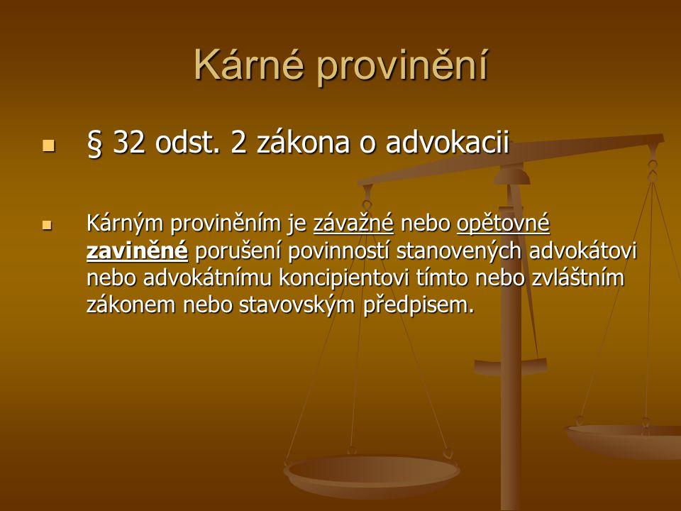 Kárné provinění § 32 odst. 2 zákona o advokacii § 32 odst. 2 zákona o advokacii Kárným proviněním je závažné nebo opětovné zaviněné porušení povinnost