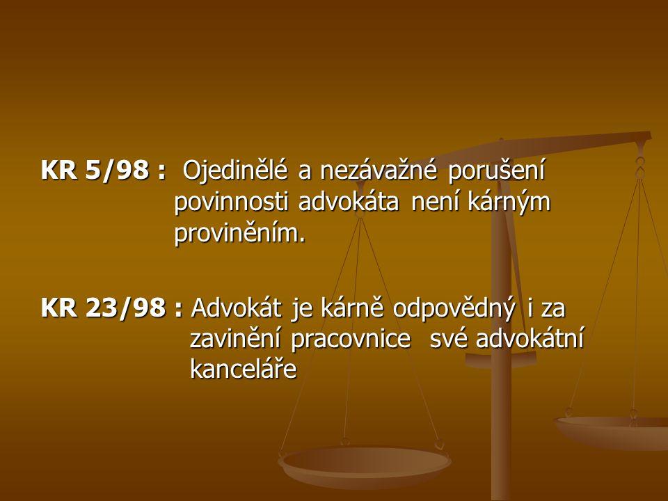 KR 5/98 : Ojedinělé a nezávažné porušení povinnosti advokáta není kárným proviněním. KR 23/98 : Advokát je kárně odpovědný i za zavinění pracovnice sv