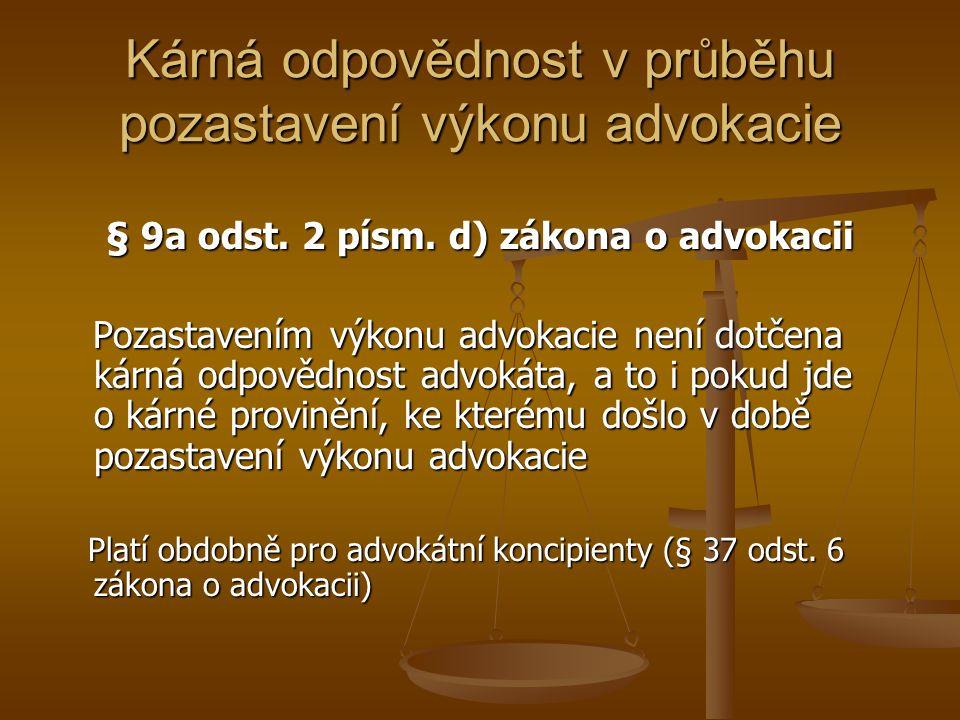 Kárná odpovědnost v průběhu pozastavení výkonu advokacie § 9a odst. 2 písm. d) zákona o advokacii Pozastavením výkonu advokacie není dotčena kárná odp