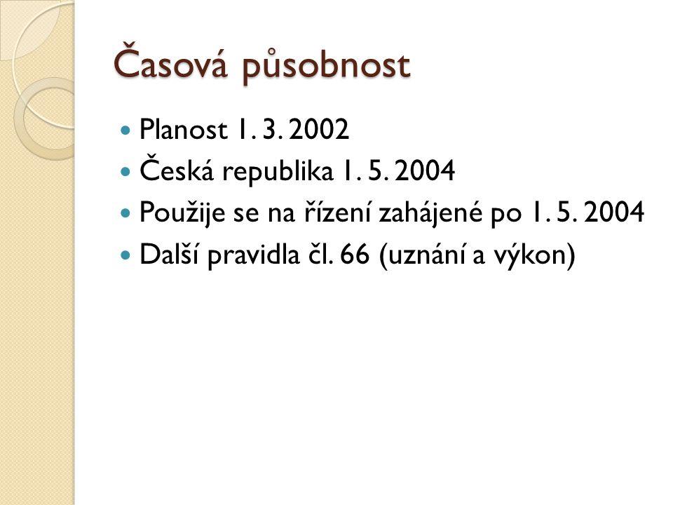 Časová působnost Planost 1. 3. 2002 Česká republika 1. 5. 2004 Použije se na řízení zahájené po 1. 5. 2004 Další pravidla čl. 66 (uznání a výkon)