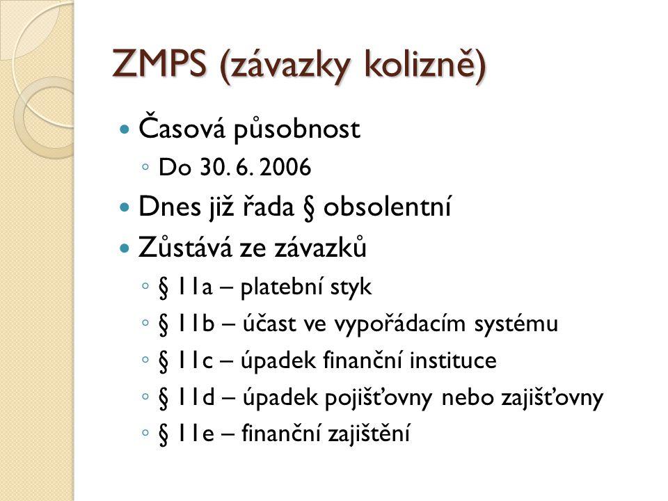 ZMPS (závazky kolizně) Časová působnost ◦ Do 30. 6. 2006 Dnes již řada § obsolentní Zůstává ze závazků ◦ § 11a – platební styk ◦ § 11b – účast ve vypo