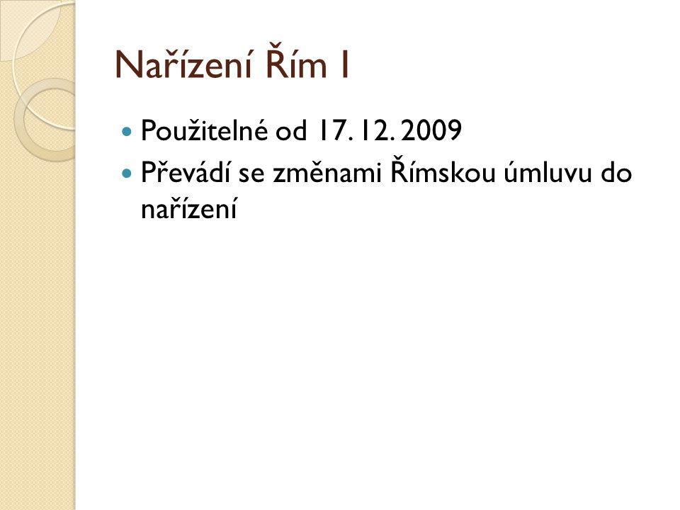 Nařízení Řím I Použitelné od 17. 12. 2009 Převádí se změnami Římskou úmluvu do nařízení
