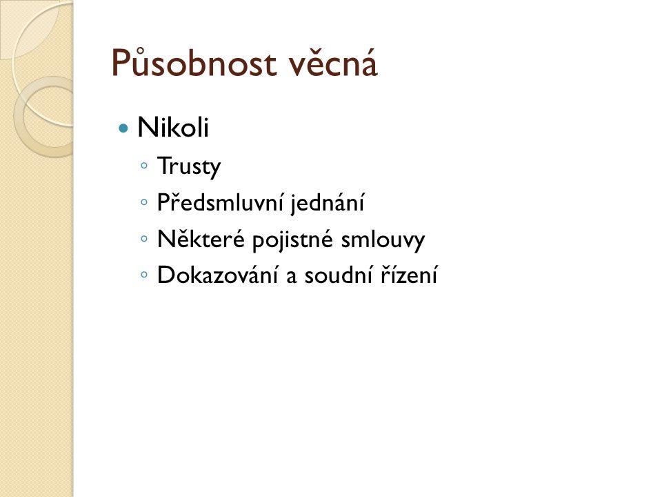 Působnost věcná Nikoli ◦ Trusty ◦ Předsmluvní jednání ◦ Některé pojistné smlouvy ◦ Dokazování a soudní řízení
