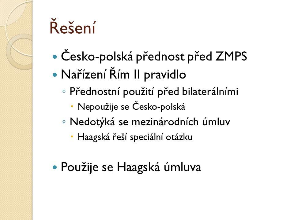 Řešení Česko-polská přednost před ZMPS Nařízení Řím II pravidlo ◦ Přednostní použití před bilaterálními  Nepoužije se Česko-polská ◦ Nedotýká se mezi