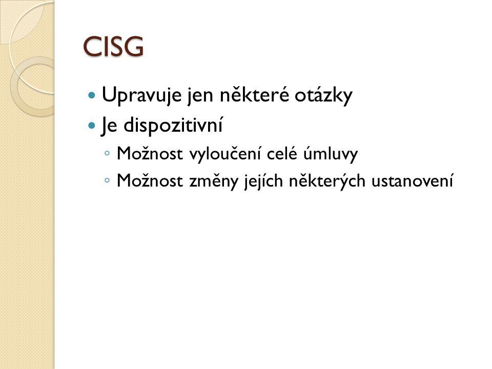 CISG Upravuje jen některé otázky Je dispozitivní ◦ Možnost vyloučení celé úmluvy ◦ Možnost změny jejích některých ustanovení