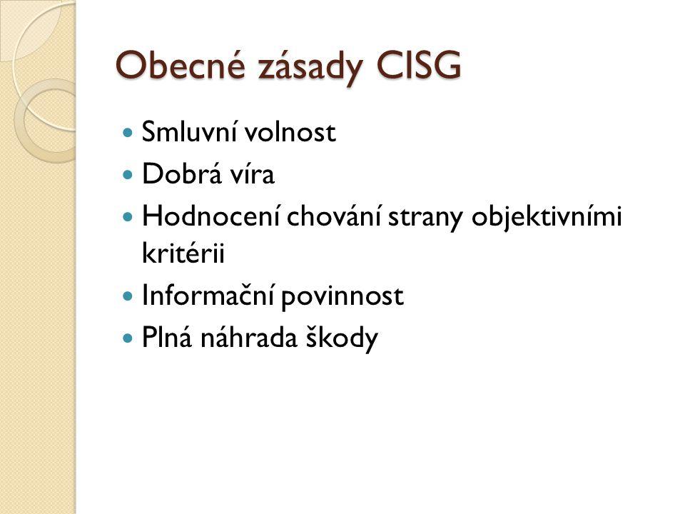 Obecné zásady CISG Smluvní volnost Dobrá víra Hodnocení chování strany objektivními kritérii Informační povinnost Plná náhrada škody