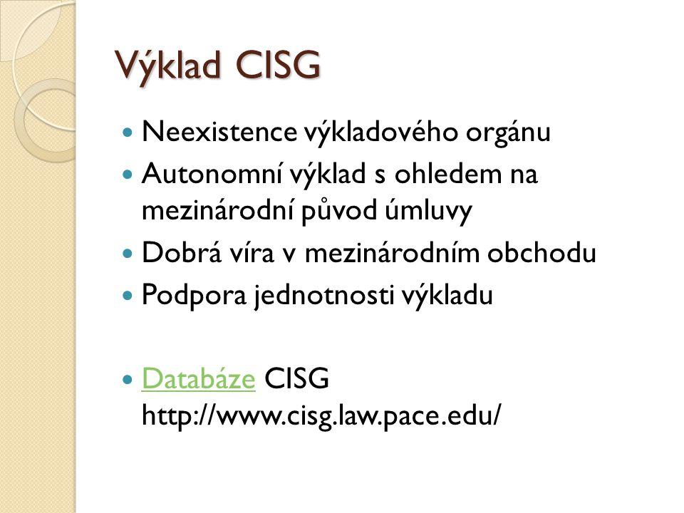 Výklad CISG Neexistence výkladového orgánu Autonomní výklad s ohledem na mezinárodní původ úmluvy Dobrá víra v mezinárodním obchodu Podpora jednotnost
