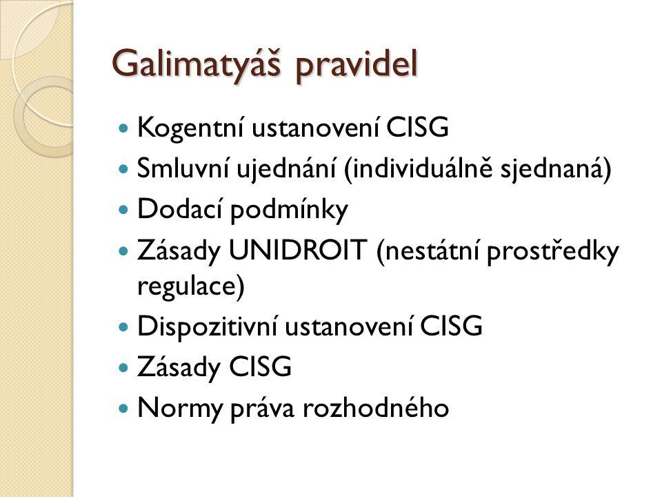 Galimatyáš pravidel Kogentní ustanovení CISG Smluvní ujednání (individuálně sjednaná) Dodací podmínky Zásady UNIDROIT (nestátní prostředky regulace) D