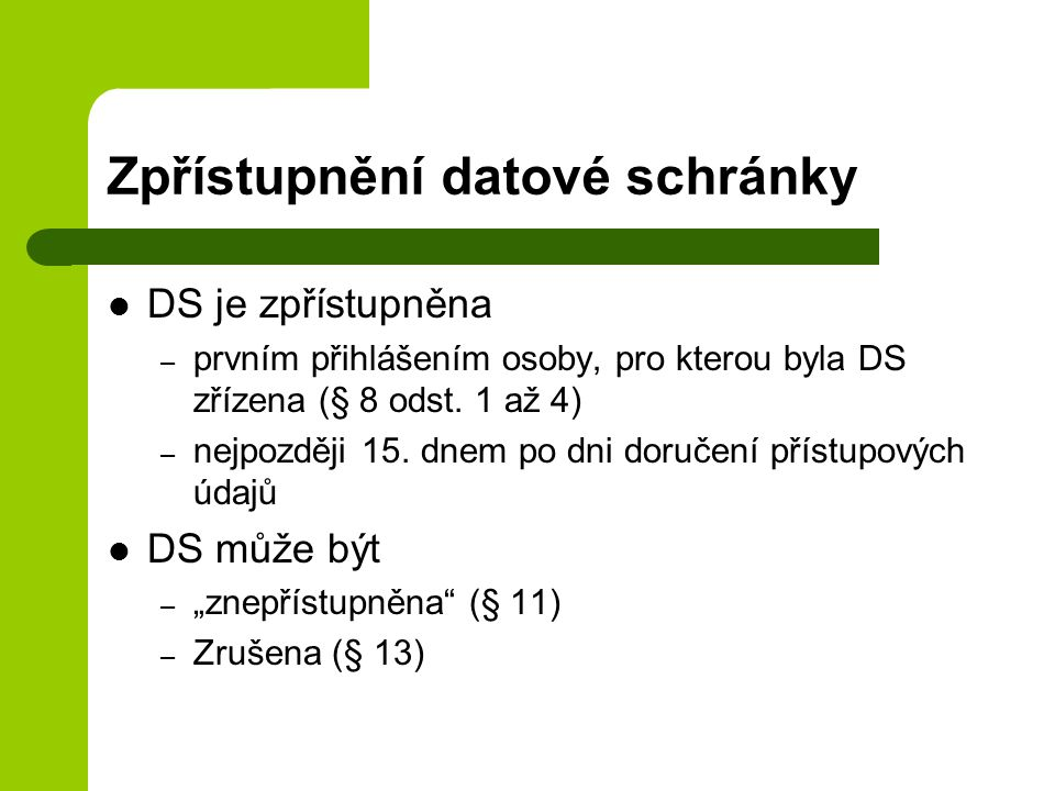 Zpřístupnění datové schránky DS je zpřístupněna – prvním přihlášením osoby, pro kterou byla DS zřízena (§ 8 odst.