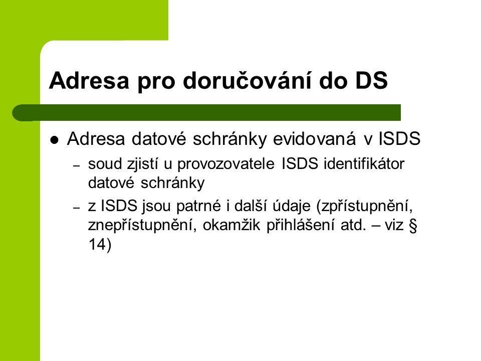Adresa pro doručování do DS Adresa datové schránky evidovaná v ISDS – soud zjistí u provozovatele ISDS identifikátor datové schránky – z ISDS jsou patrné i další údaje (zpřístupnění, znepřístupnění, okamžik přihlášení atd.