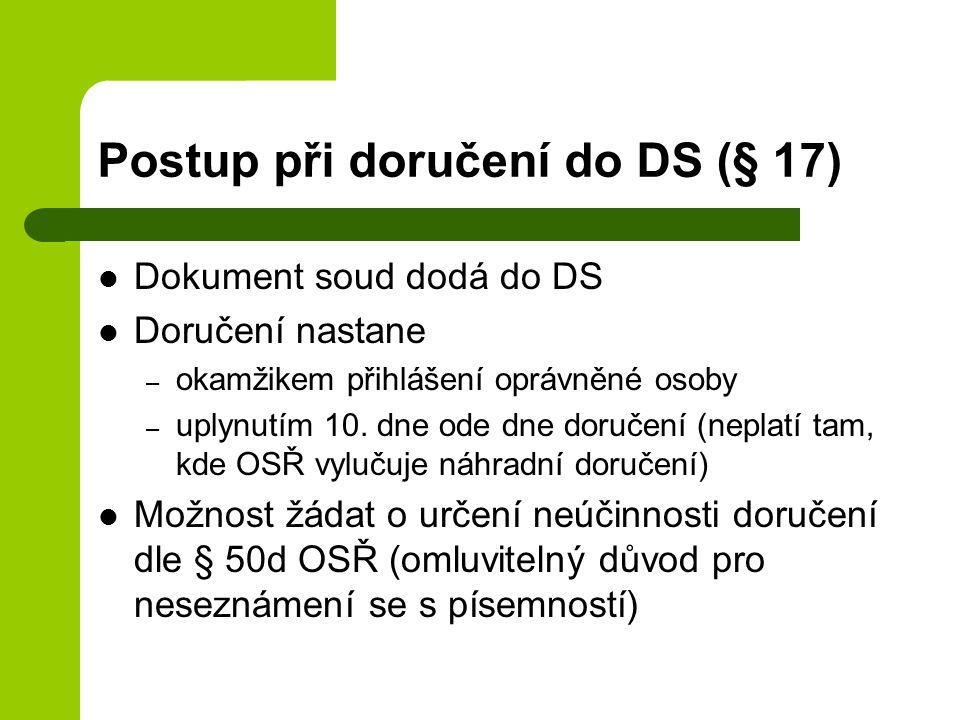 Postup při doručení do DS (§ 17) Dokument soud dodá do DS Doručení nastane – okamžikem přihlášení oprávněné osoby – uplynutím 10.