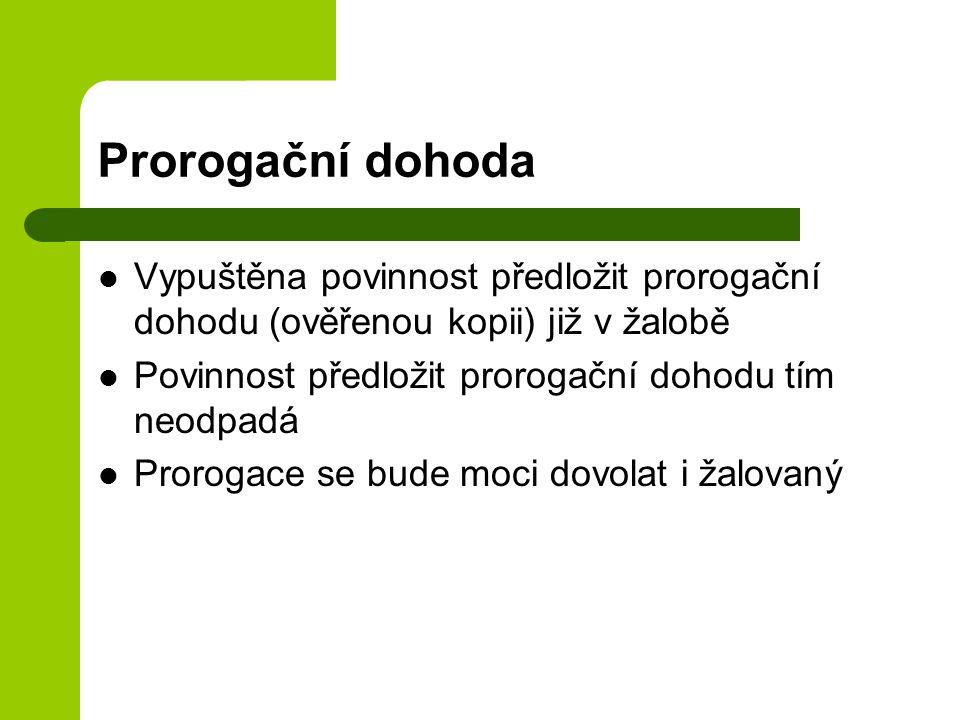 Prorogační dohoda Vypuštěna povinnost předložit prorogační dohodu (ověřenou kopii) již v žalobě Povinnost předložit prorogační dohodu tím neodpadá Prorogace se bude moci dovolat i žalovaný