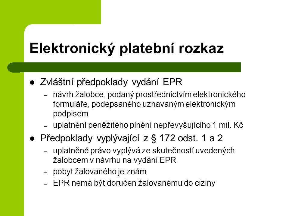Elektronický platební rozkaz Zvláštní předpoklady vydání EPR – návrh žalobce, podaný prostřednictvím elektronického formuláře, podepsaného uznávaným elektronickým podpisem – uplatnění peněžitého plnění nepřevyšujícího 1 mil.