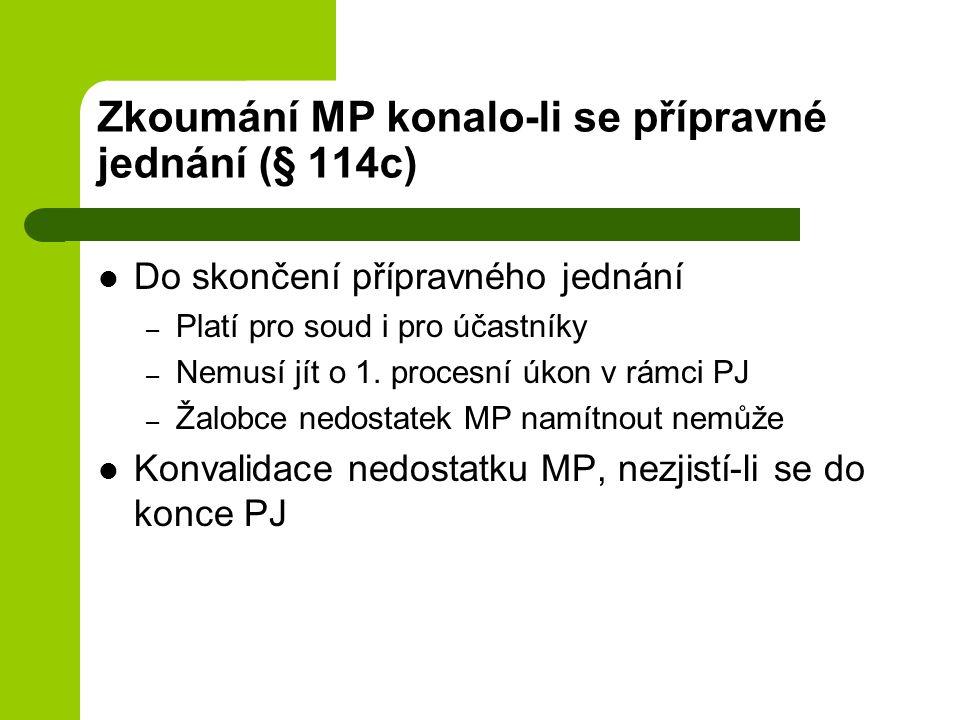 Zkoumání MP konalo-li se přípravné jednání (§ 114c) Do skončení přípravného jednání – Platí pro soud i pro účastníky – Nemusí jít o 1.