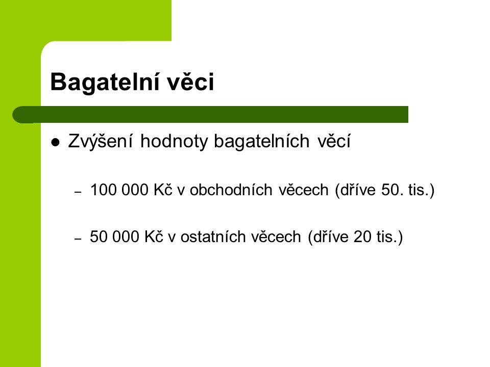 Bagatelní věci Zvýšení hodnoty bagatelních věcí – 100 000 Kč v obchodních věcech (dříve 50.