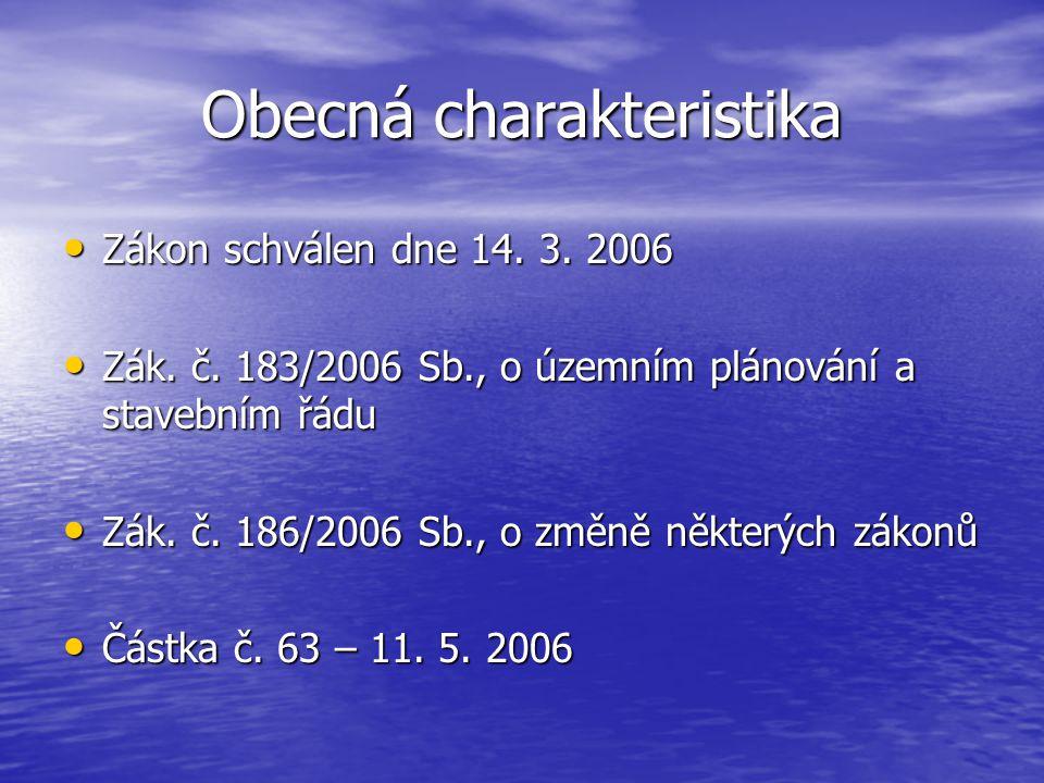 Obecná charakteristika Zákon schválen dne 14. 3. 2006 Zákon schválen dne 14. 3. 2006 Zák. č. 183/2006 Sb., o územním plánování a stavebním řádu Zák. č
