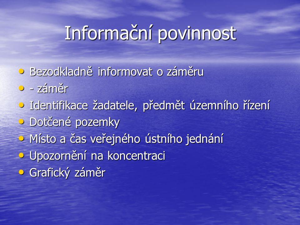 Informační povinnost Bezodkladně informovat o záměru Bezodkladně informovat o záměru - záměr - záměr Identifikace žadatele, předmět územního řízení Id