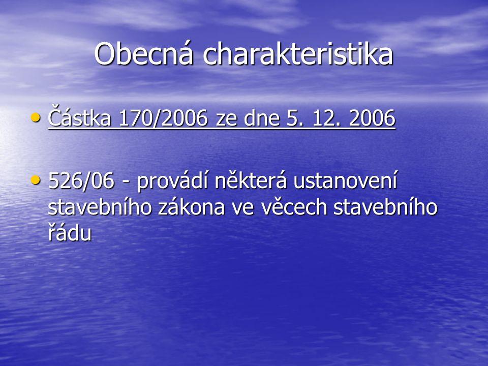 Obecná charakteristika Částka 170/2006 ze dne 5. 12. 2006 Částka 170/2006 ze dne 5. 12. 2006 526/06 - provádí některá ustanovení stavebního zákona ve
