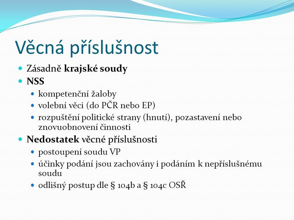 Věcná příslušnost Zásadně krajské soudy NSS kompetenční žaloby volební věci (do PČR nebo EP) rozpuštění politické strany (hnutí), pozastavení nebo zno