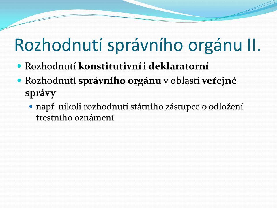 Rozhodnutí správního orgánu II. Rozhodnutí konstitutivní i deklaratorní Rozhodnutí správního orgánu v oblasti veřejné správy např. nikoli rozhodnutí s
